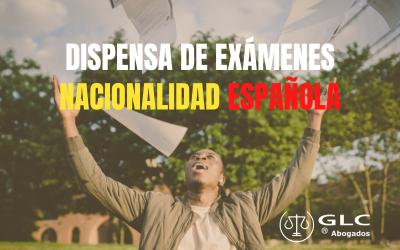 Casos de Dispensa para exámenes de Nacionalidad Española